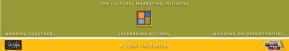The Cultural Marketing Initiative: Working Together. Leveraging Actions. Building on Opportunities. A Joint Initiative of Brevard Cultural Alliance and Florida's Space Coast.